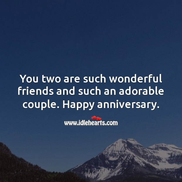You two are such wonderful friends and such an adorable couple. Happy anniversary. Wedding Anniversary Messages for Friends Image