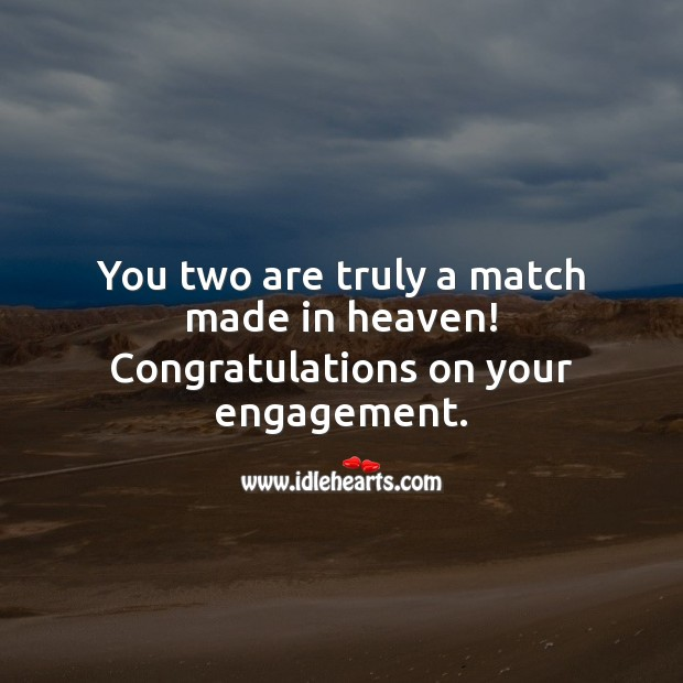 You two are truly a match made in heaven! Congrats on your engagement. Engagement Quotes Image