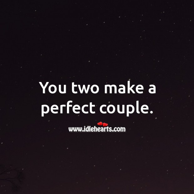You two make a perfect couple. Image