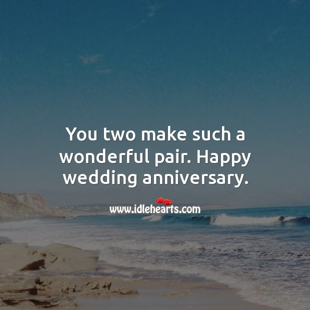 You two make such a wonderful pair. Happy wedding anniversary. Wedding Anniversary Quotes Image