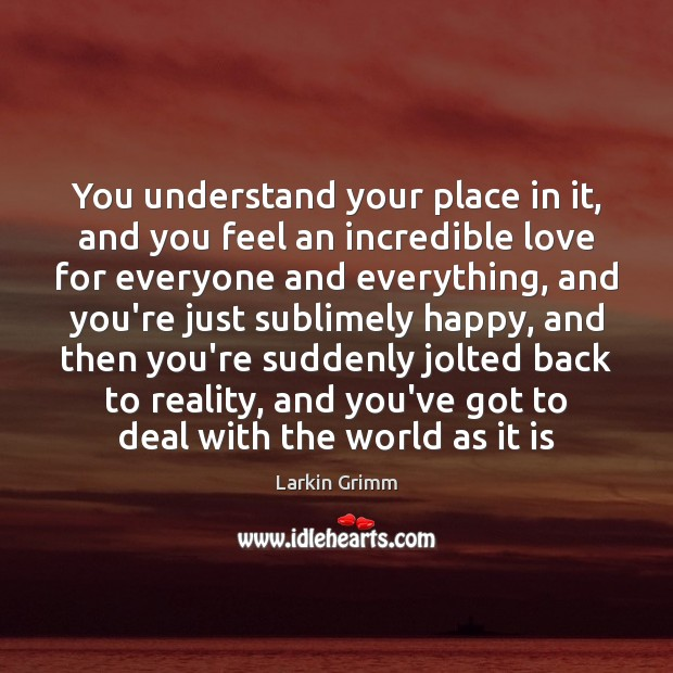 Image, You understand your place in it, and you feel an incredible love
