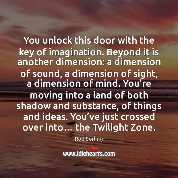You unlock this door with the key of imagination. Beyond it is Rod Serling Picture Quote