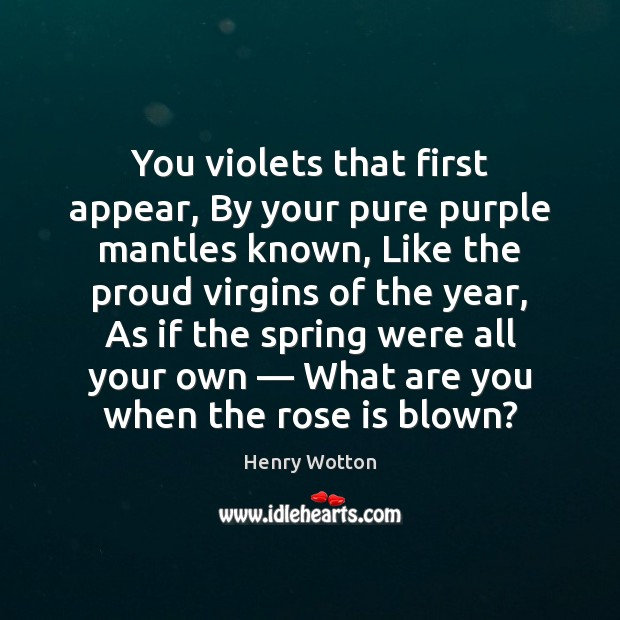 You violets that first appear, By your pure purple mantles known, Like Image