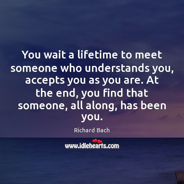 Image, You wait a lifetime to meet someone who understands you, accepts you