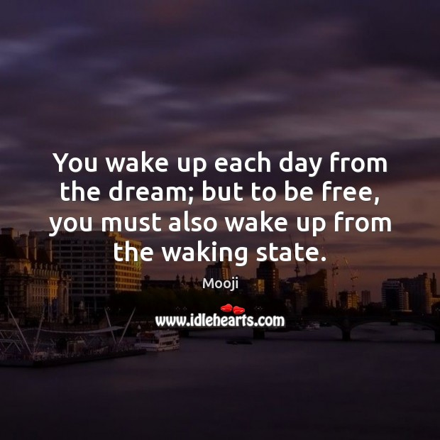 You wake up each day from the dream; but to be free, Mooji Picture Quote