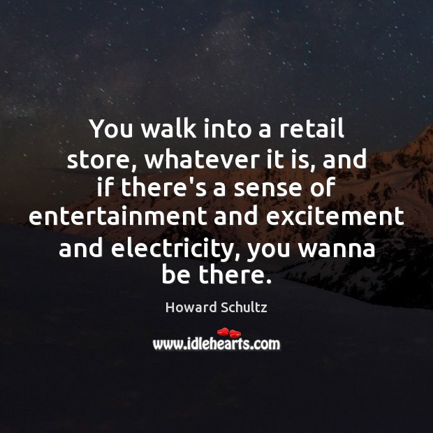 Howard Schultz Picture Quote image saying: You walk into a retail store, whatever it is, and if there's