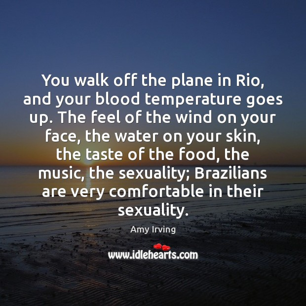 Image, You walk off the plane in Rio, and your blood temperature goes