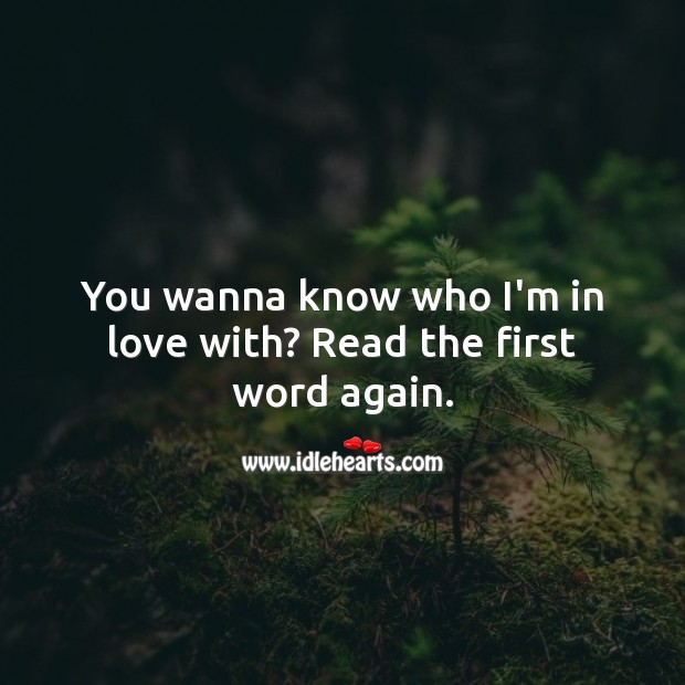 Image, You wanna know who I'm in love with? Read the first word again.