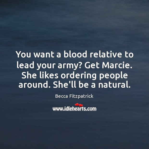 You want a blood relative to lead your army? Get Marcie. She Image