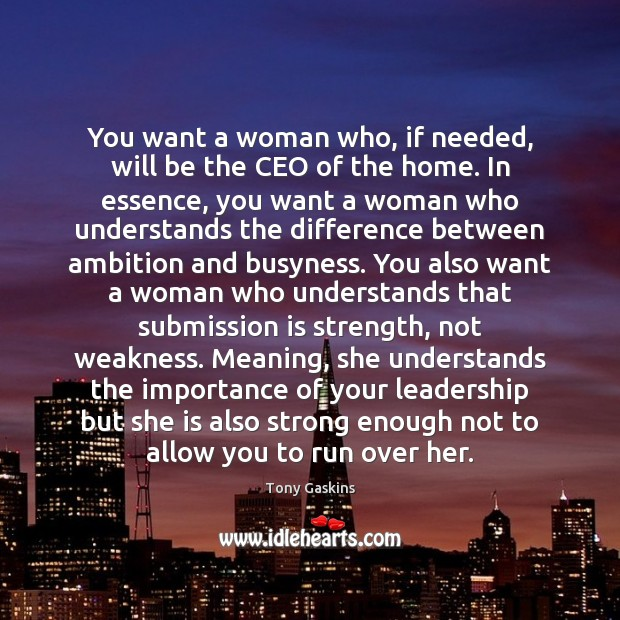 You want a woman who, if needed, will be the CEO of Tony Gaskins Picture Quote
