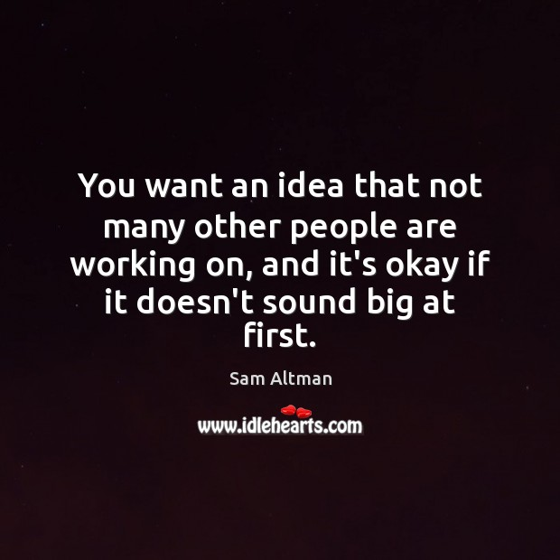 You want an idea that not many other people are working on, Image