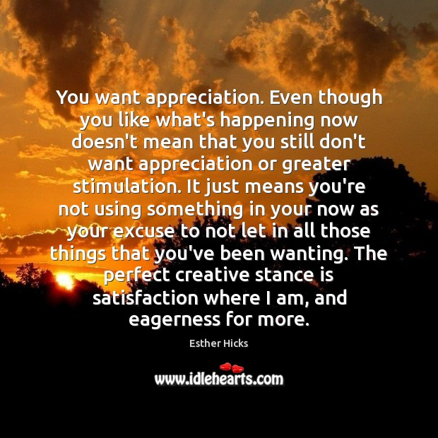 You want appreciation. Even though you like what's happening now doesn't mean Image