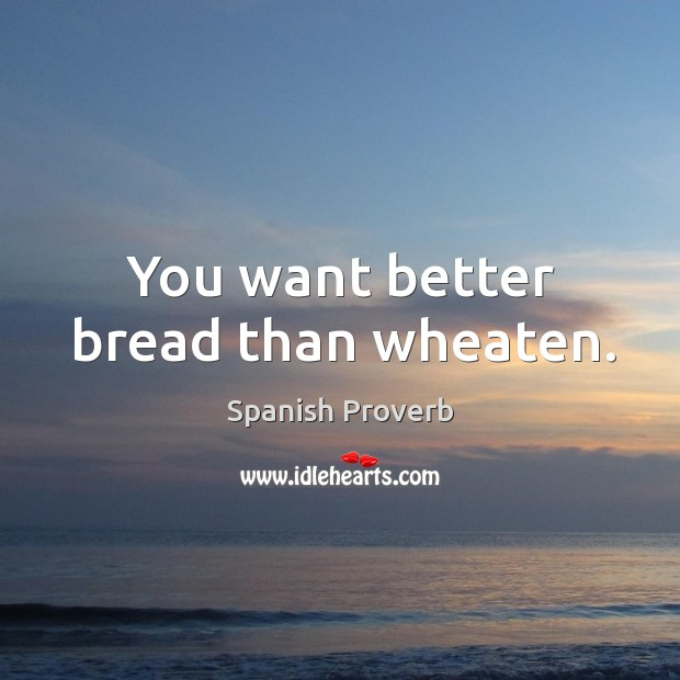 Image, You want better bread than wheaten.