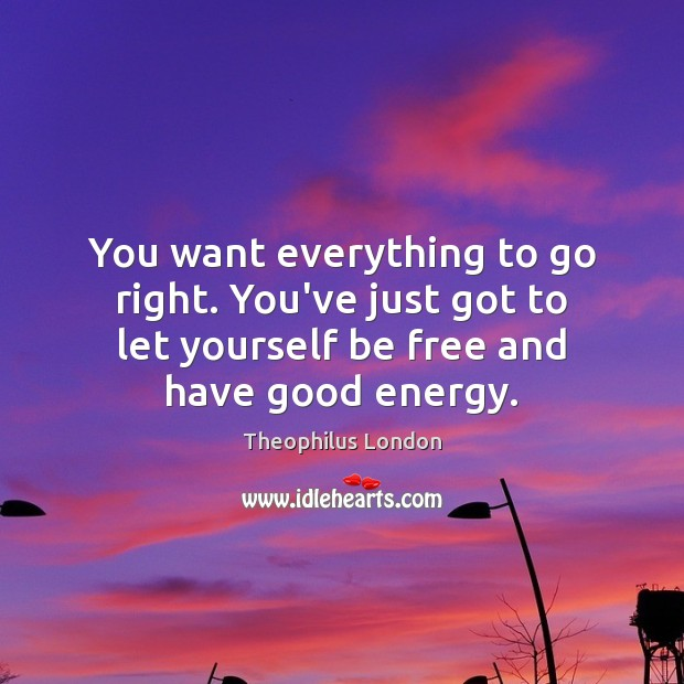 You want everything to go right. You've just got to let yourself Image