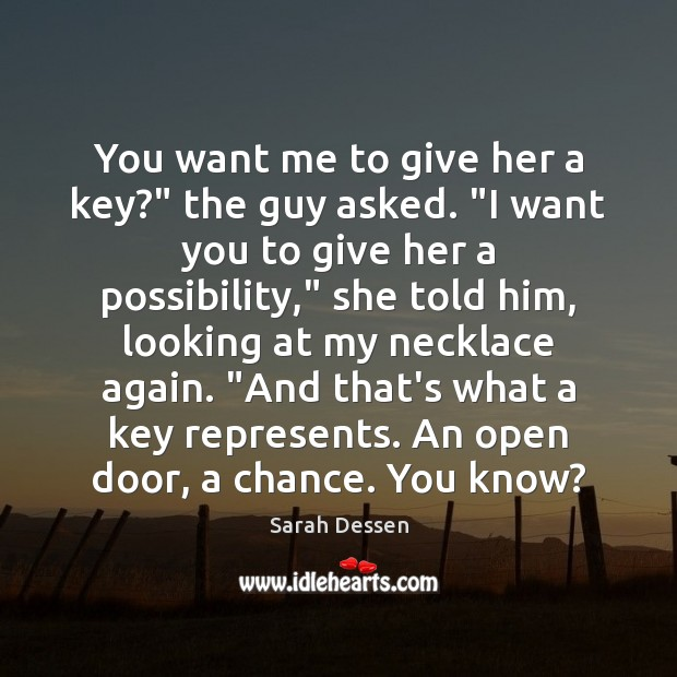 """You want me to give her a key?"""" the guy asked. """"I Sarah Dessen Picture Quote"""