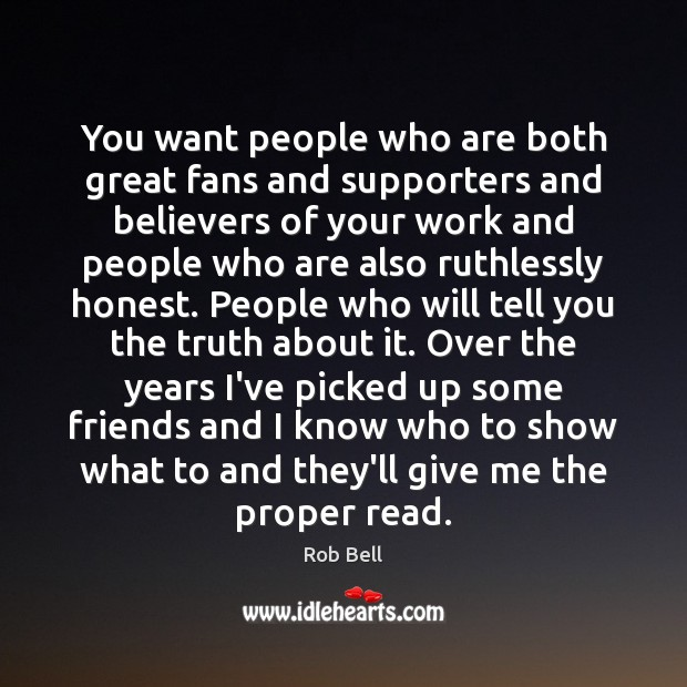 You want people who are both great fans and supporters and believers Rob Bell Picture Quote