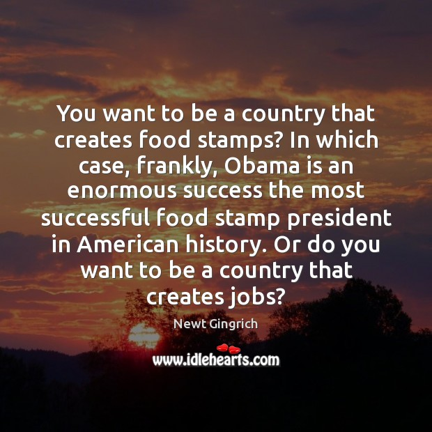 You want to be a country that creates food stamps? In which Image