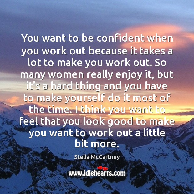 You want to be confident when you work out because it takes Image