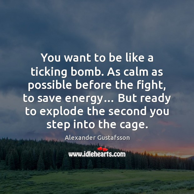 Image, You want to be like a ticking bomb. As calm as possible