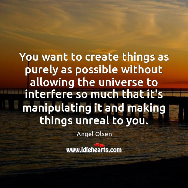 You want to create things as purely as possible without allowing the Image