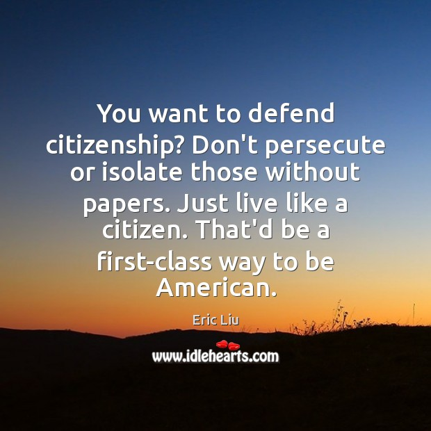 Image, You want to defend citizenship? Don't persecute or isolate those without papers.