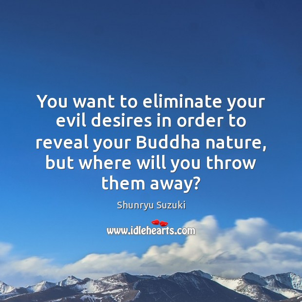 You want to eliminate your evil desires in order to reveal your Image