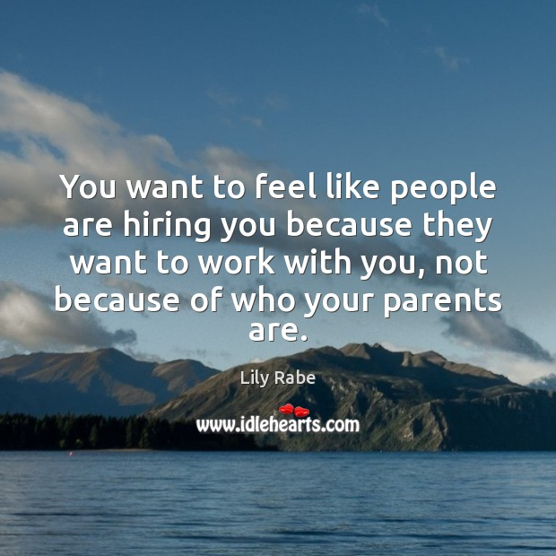 You want to feel like people are hiring you because they want Image