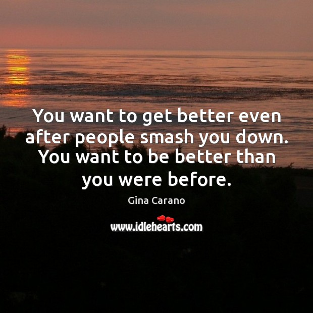 You want to get better even after people smash you down. You Image