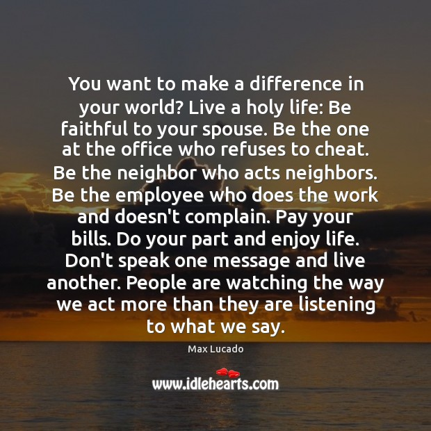 You want to make a difference in your world? Live a holy Max Lucado Picture Quote
