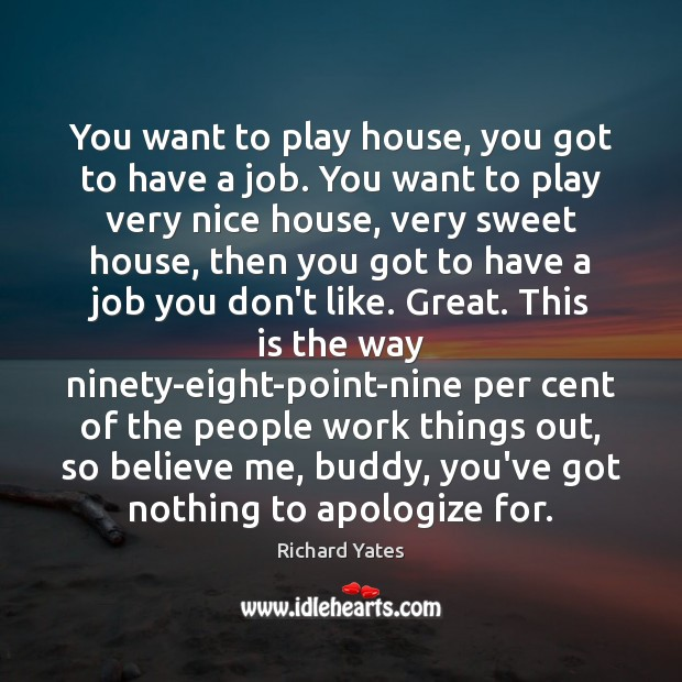 You want to play house, you got to have a job. You Image