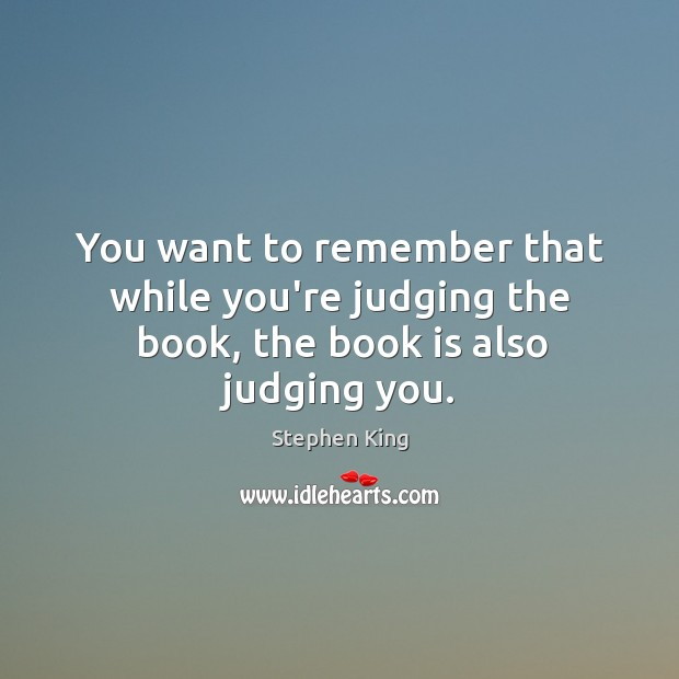You want to remember that while you're judging the book, the book is also judging you. Image