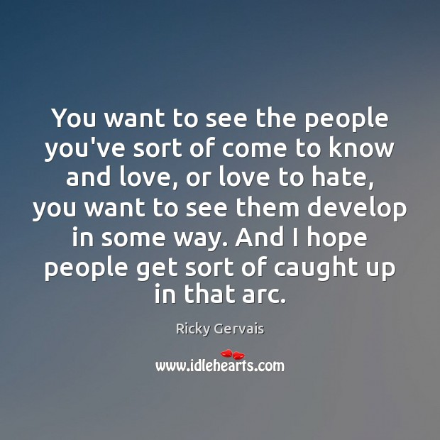 You want to see the people you've sort of come to know Image