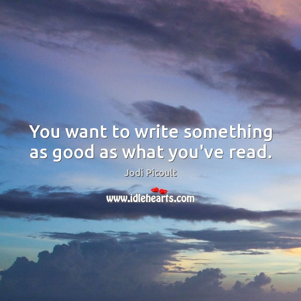 Image, You want to write something as good as what you've read.