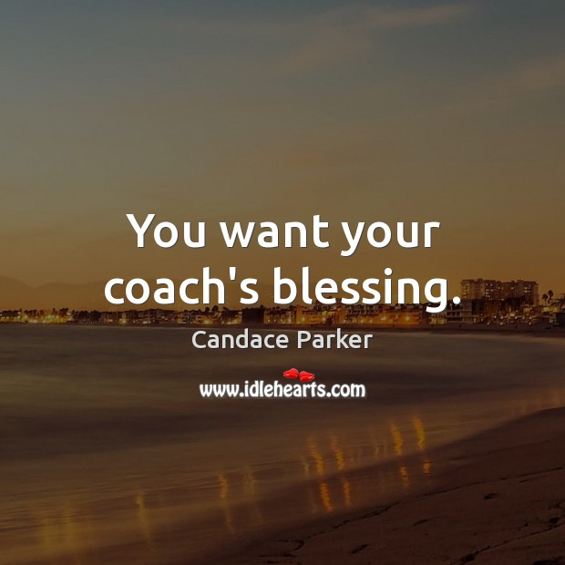 Image, You want your coach's blessing.