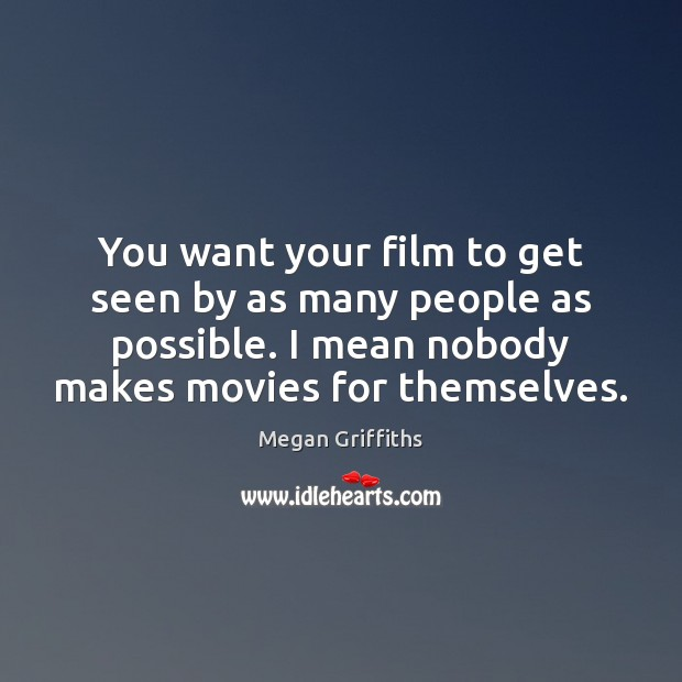 You want your film to get seen by as many people as Image
