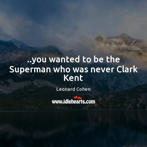 ..you wanted to be the Superman who was never Clark Kent Image