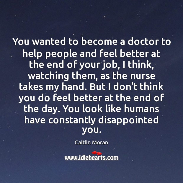 You wanted to become a doctor to help people and feel better Image