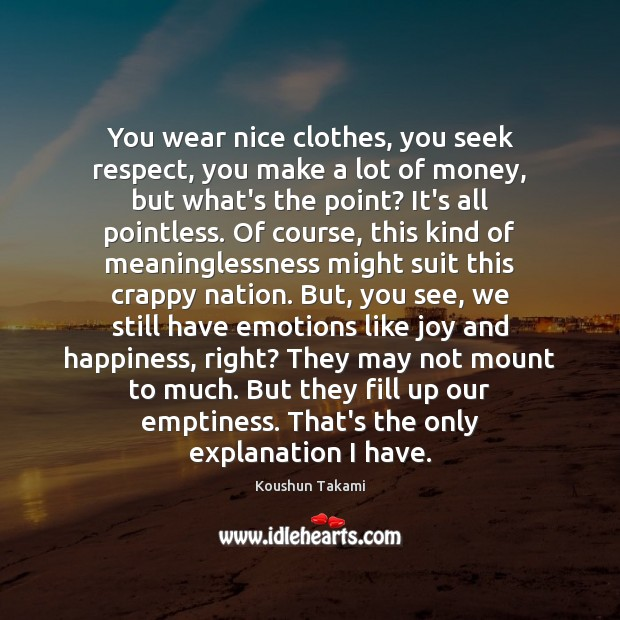You wear nice clothes, you seek respect, you make a lot of Joy and Happiness Quotes Image