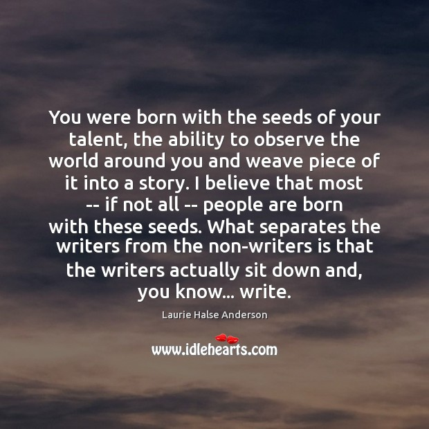 You were born with the seeds of your talent, the ability to Ability Quotes Image