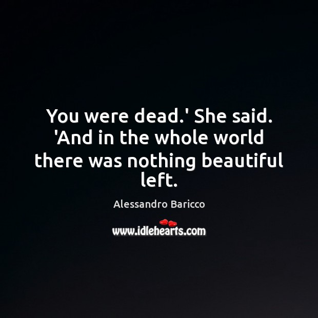 Image, You were dead.' She said. 'And in the whole world there was nothing beautiful left.