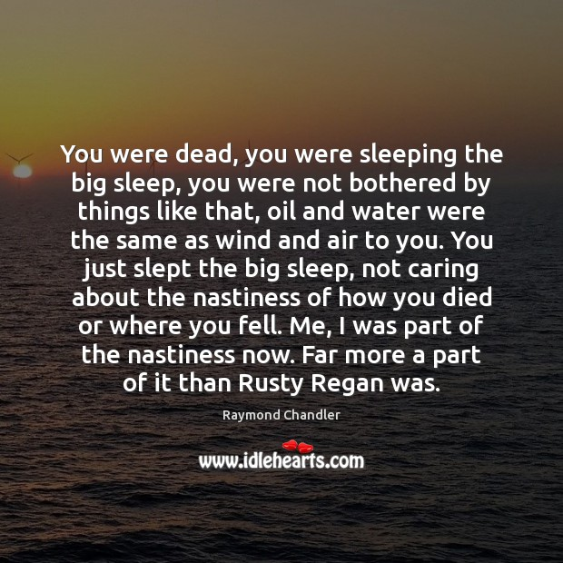You were dead, you were sleeping the big sleep, you were not Raymond Chandler Picture Quote