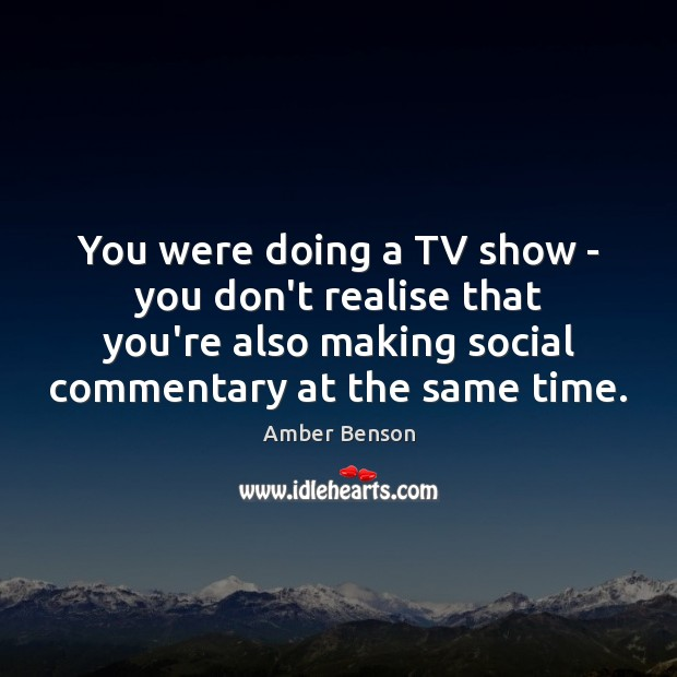 Image, You were doing a TV show – you don't realise that you're