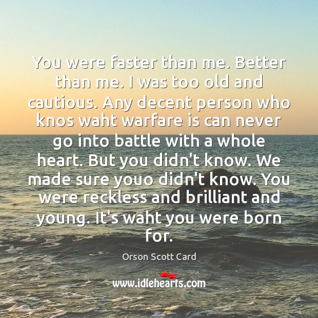 You were faster than me. Better than me. I was too old Image