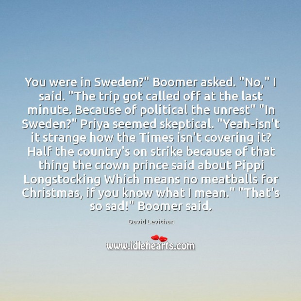 """You were in Sweden?"""" Boomer asked. """"No,"""" I said. """"The trip got Image"""