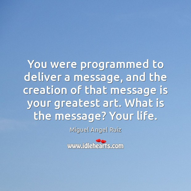 You were programmed to deliver a message, and the creation of that Image