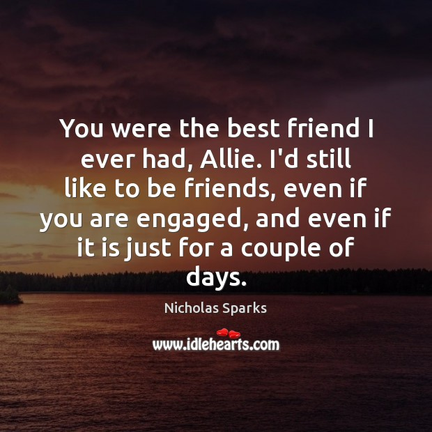 You were the best friend I ever had, Allie. I'd still like Nicholas Sparks Picture Quote