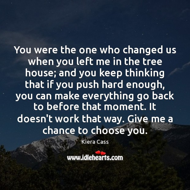 You were the one who changed us when you left me in Kiera Cass Picture Quote