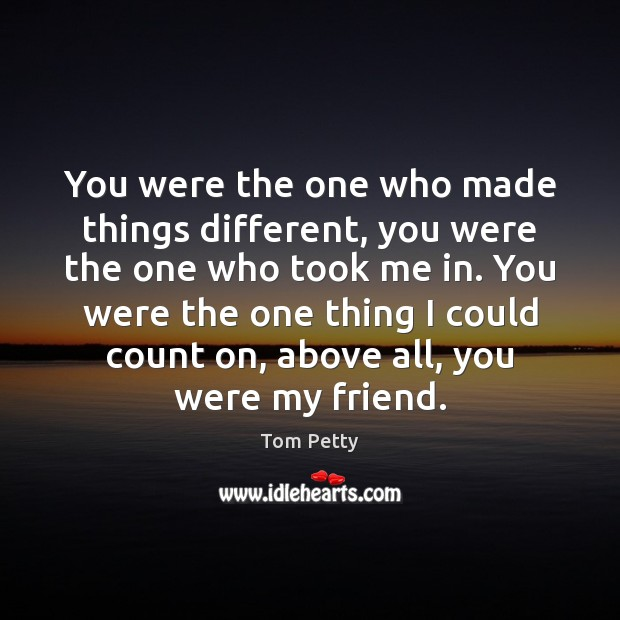 You were the one who made things different, you were the one Image