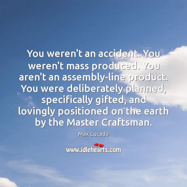 Image, You weren't an accident. You weren't mass produced. You aren't an assembly-line