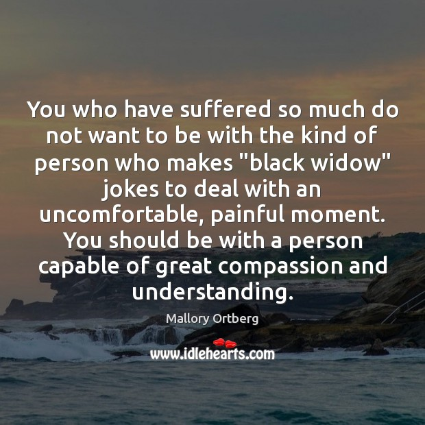 You who have suffered so much do not want to be with Mallory Ortberg Picture Quote